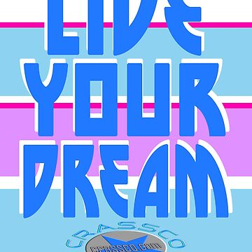 LIVE YOUR DREAM by fuxart