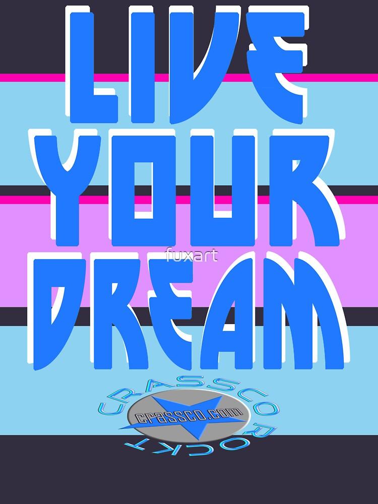 LIVE YOUR DREAM von fuxart