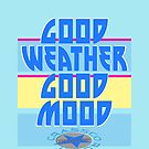 GOOD WEATHER - GOOD MOOD by fuxart
