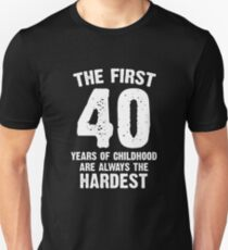 The first 40 years of childhood Unisex T-Shirt