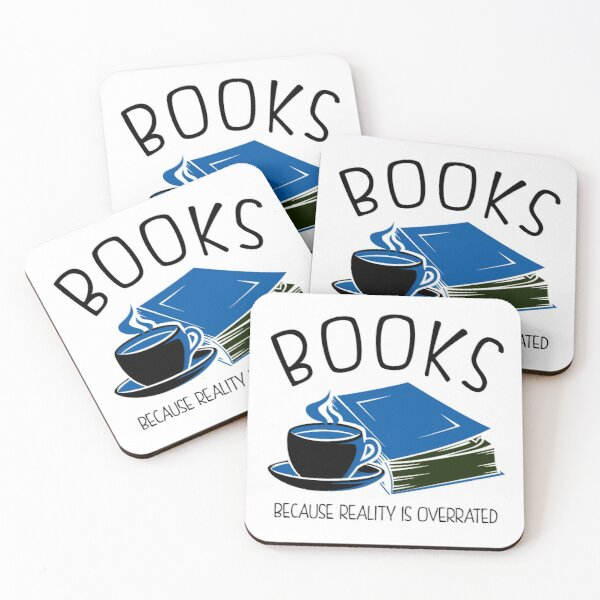Books Because Reality Is Overrated. Funny Book Nerd Gift. Coasters (Set of 4)