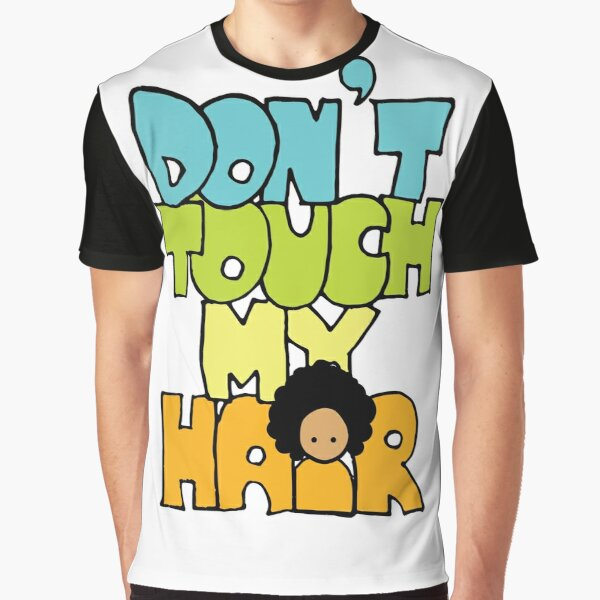 don't touch my hair Graphic T-Shirt