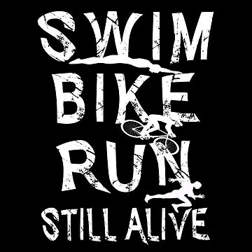 Swim,Bike,Run,Still Alive - Triathlon by SmartStyle
