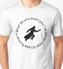 What do you mean you've never seen Blade Runner? Unisex T-Shirt