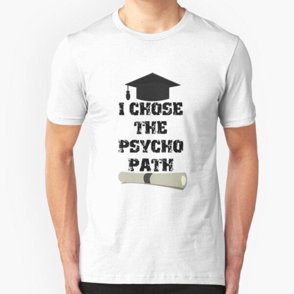 I Chose The Psyco Path Slim Fit T-Shirt