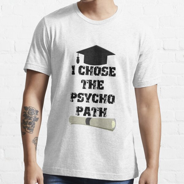 I Chose The Psyco Path Essential T-Shirt