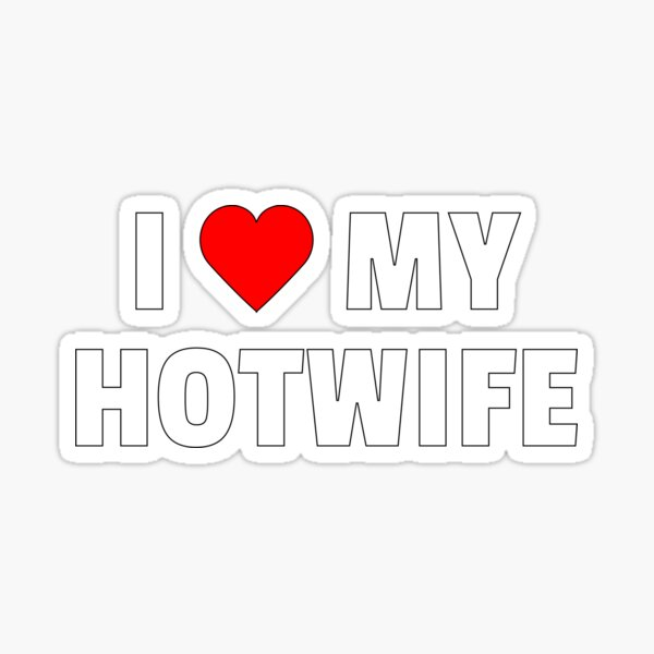 I Love My HOTWIFE Sticker