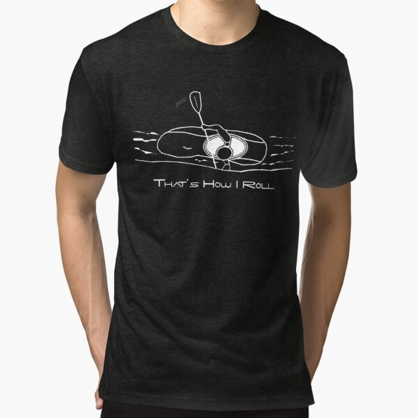 That's How I Roll Whitewater Kayaking Graphic for White Water Kayakers Tri-blend T-Shirt