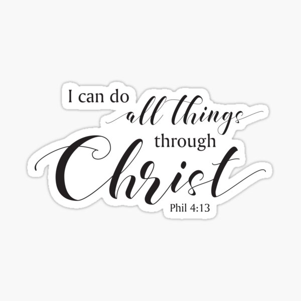 I can do all things through Christ, Phil 4:13 Sticker