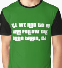 ALL WE HAD TO DO WAS FOLLOW THE DAMN TRAIN, CJ Graphic T-Shirt
