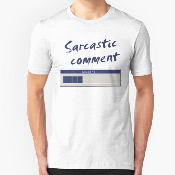 Sarcastic Comment Loading... Slim Fit T-Shirt