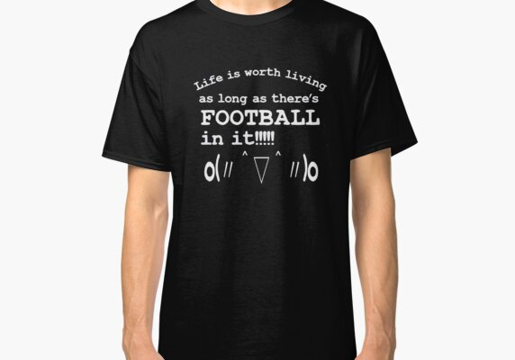 Life is worth living as long as there's FOOTBALL in it | Kaomoji