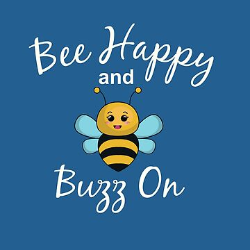 Bee Happy and Buzz On Adorable Bee by shelley321