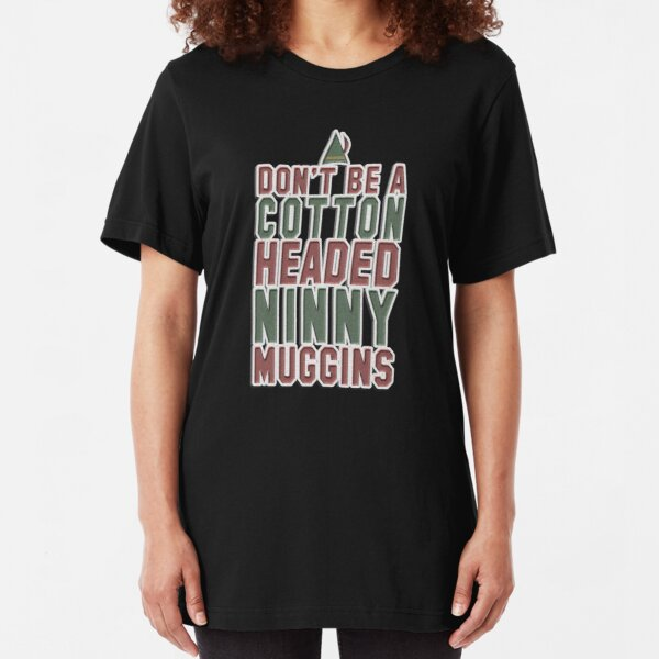 Don't Be A Cotton Headed Ninny Muggins  Slim Fit T-Shirt