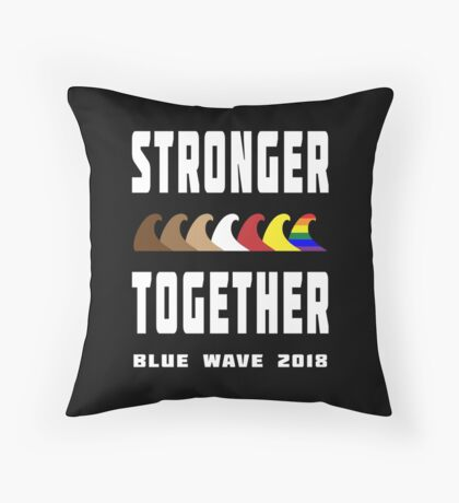 Stronger Together Blue Wave 2018 Throw Pillow