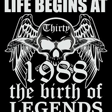 Life begins at thirty 1988 The birth of legends by ontajunior