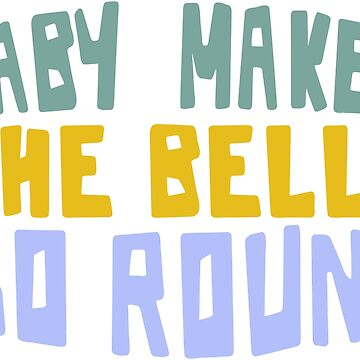 Baby Makes The Belly Go Round by mersenne