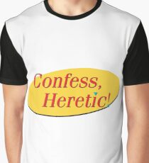 Confess, Heretic! Graphic T-Shirt