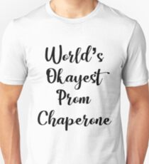 World's Okayest Prom Chaperone - Funny Prom Unisex T-Shirt