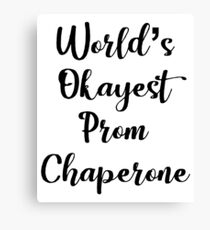 World's Okayest Prom Chaperone - Funny Prom Canvas Print