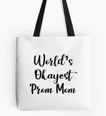 Worlds Okayest Prom Mom - Funny Prom Tote Bag