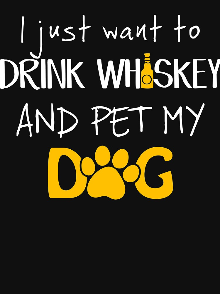 Drink Whiskey and Pet my Dog, Perfect pet and drink Shirt by Adik