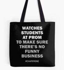 Watches Students At Prom To Make Sure There's No Funny Business #Chaperone Tote Bag