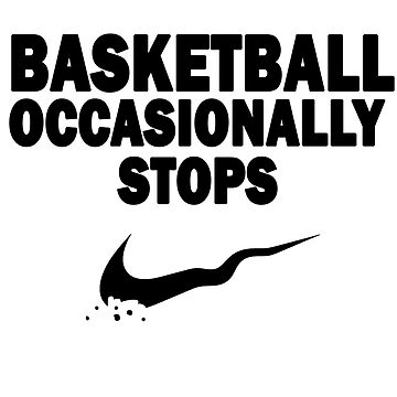 Basketball Occasionally Stops - Nike Parody (Black) by Cray-Z
