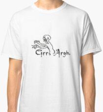 Grrr Argh Classic T-Shirt