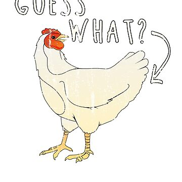 Guess What Chicken Butt by T-ShirtTech
