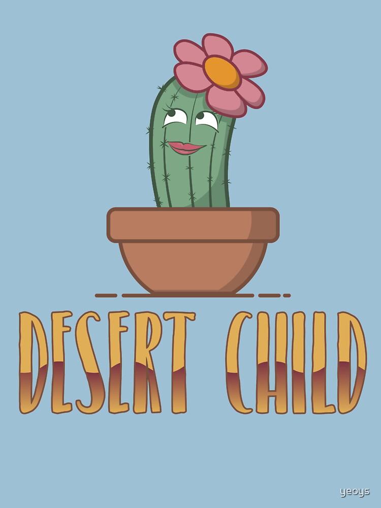 Desert Child - Funny Cactus Pun Gift by yeoys