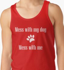 Mess with my Dog - Mess with Me Tank Top