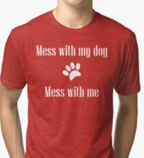 Mess with my Dog - Mess with Me Tri-blend T-Shirt