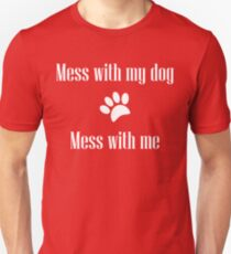 Mess with my Dog - Mess with Me Slim Fit T-Shirt