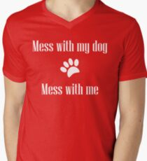Mess with my Dog - Mess with Me V-Neck T-Shirt