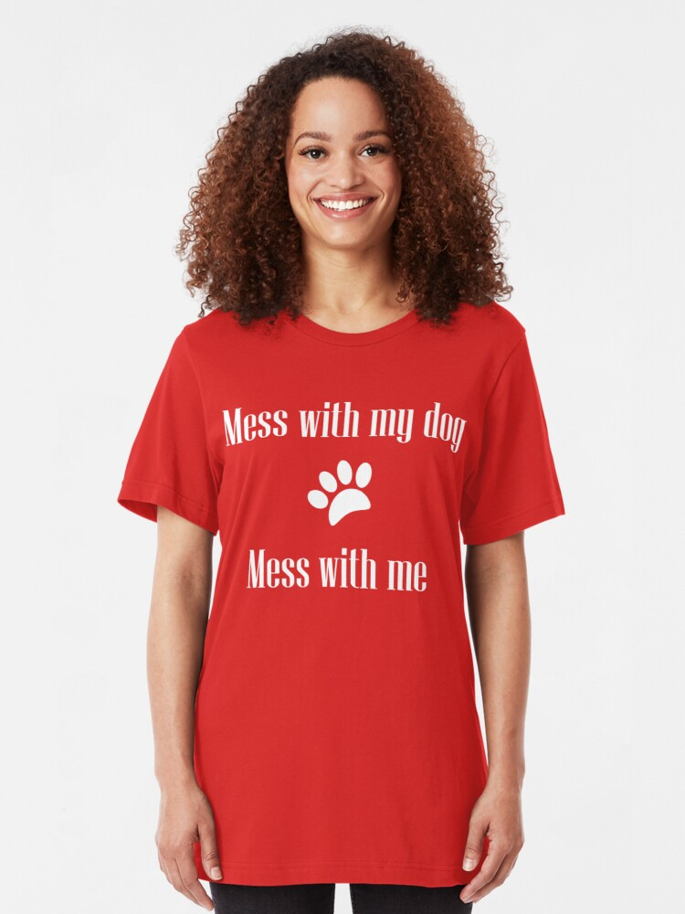 Alternate view of Mess with my Dog - Mess with Me Slim Fit T-Shirt