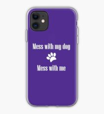 Mess with my Dog - Mess with Me iPhone Case