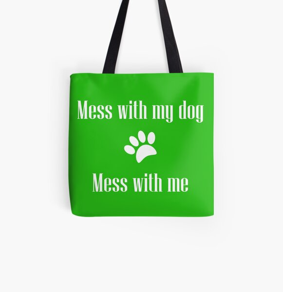 Mess with my Dog - Mess with Me All Over Print Tote Bag