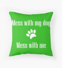 Mess with my Dog - Mess with Me Throw Pillow