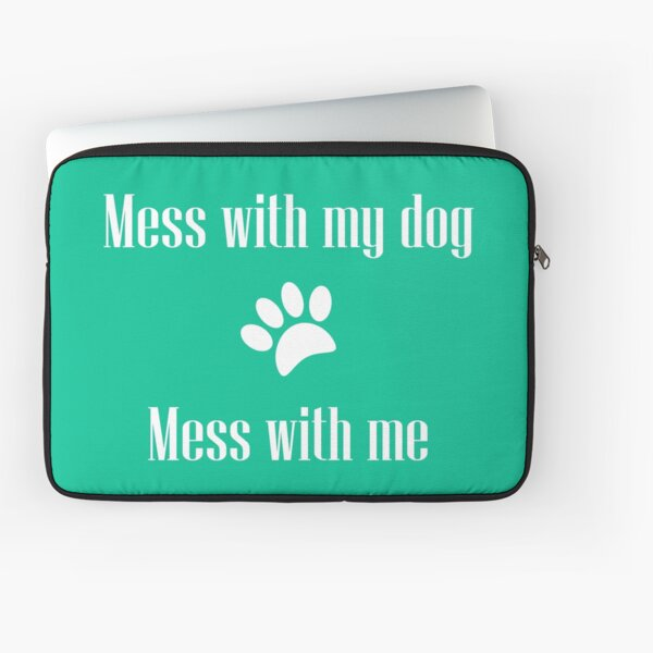 Mess with my Dog - Mess with Me Laptop Sleeve