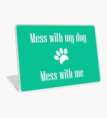 Mess with my Dog - Mess with Me Laptop Skin