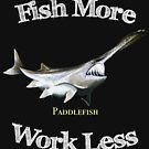 Fish More Paddlefish Work Less by pjwuebker