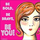 be bold, be brave, be YOU!!! by Virginia Fitzgerald