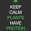 Keep Calm Plants Have Protein by iShirtMyself