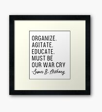 Organize, Agitate, Educate, Must Be Our War Cry Framed Print