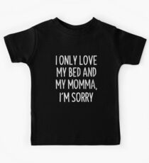 I Only Love My Bed And My Momma I'm Sorry T-Shirt Kids Tee
