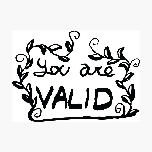 You Are Valid Photographic Print