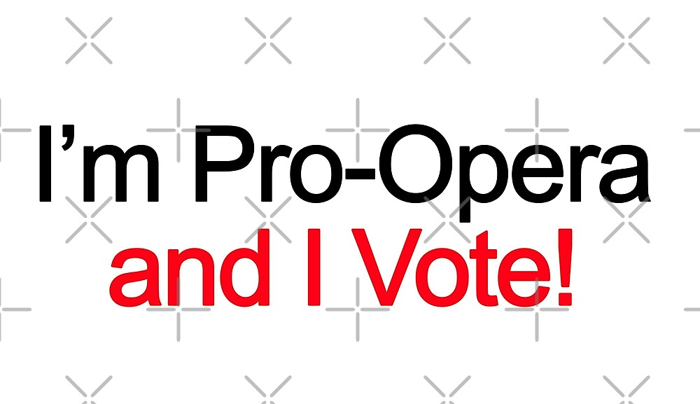 I'm pro opera and I vote! by aluap106