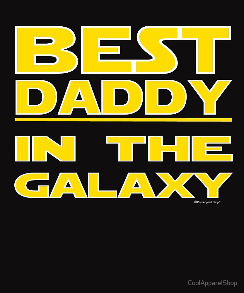 I Am The Best Daddy In The Galaxy. Fathers Day Gift Idea by CoolApparelShop