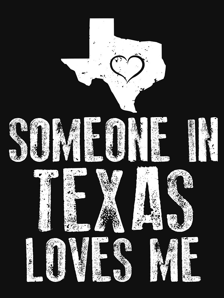 Someone In Texas Loves Me by dealzillas